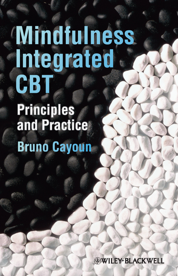 Bruno Cayoun A. Mindfulness-integrated CBT. Principles and Practice