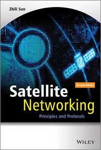 Zhili  Sun - Satellite Networking. Principles and Protocols