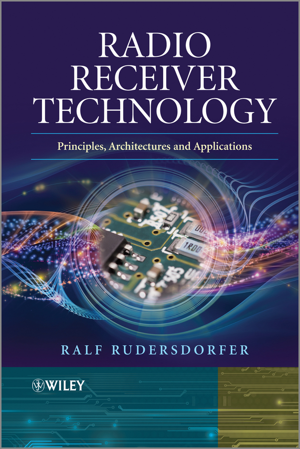 Ralf  Rudersdorfer Radio Receiver Technology. Principles, Architectures and Applications the impact of technology toward students performance