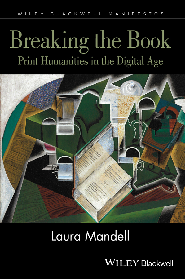 Laura Mandell Breaking the Book. Print Humanities in the Digital Age