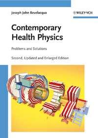 Joseph Bevelacqua John - Contemporary Health Physics. Problems and Solutions