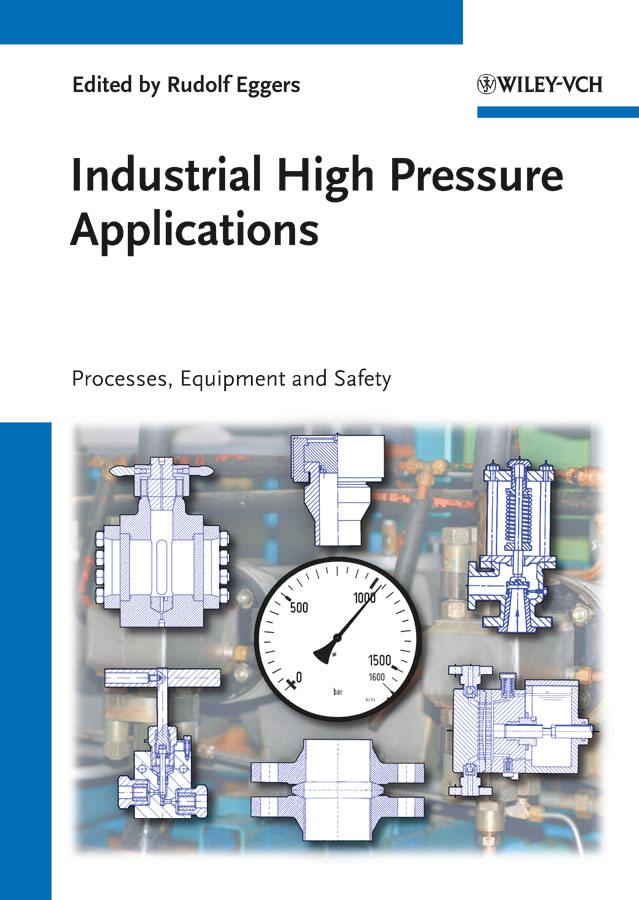Rudolf Eggers Industrial High Pressure Applications. Processes, Equipment, and Safety