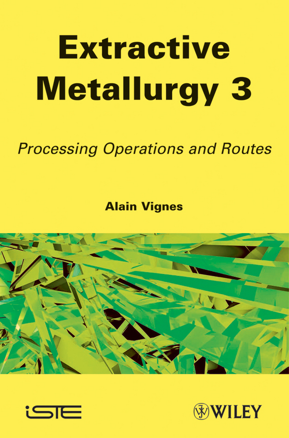 Alain  Vignes Extractive Metallurgy 3. Processing Operations and Routes handbooks in operations research and management science simulation 13