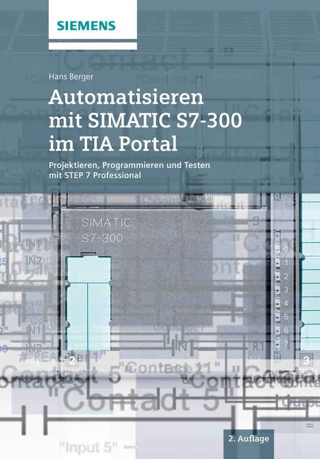 Hans Berger Automatisieren mit SIMATIC S7-300 im TIA Portal. Projektieren, Programmieren und Testen mit STEP 7 Professional сапоги quelle der spur 1013540