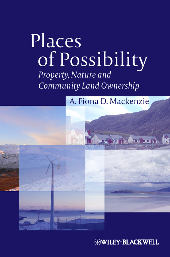 A. Fiona D. Mackenzie Places of Possibility. Property, Nature and Community Land Ownership private places