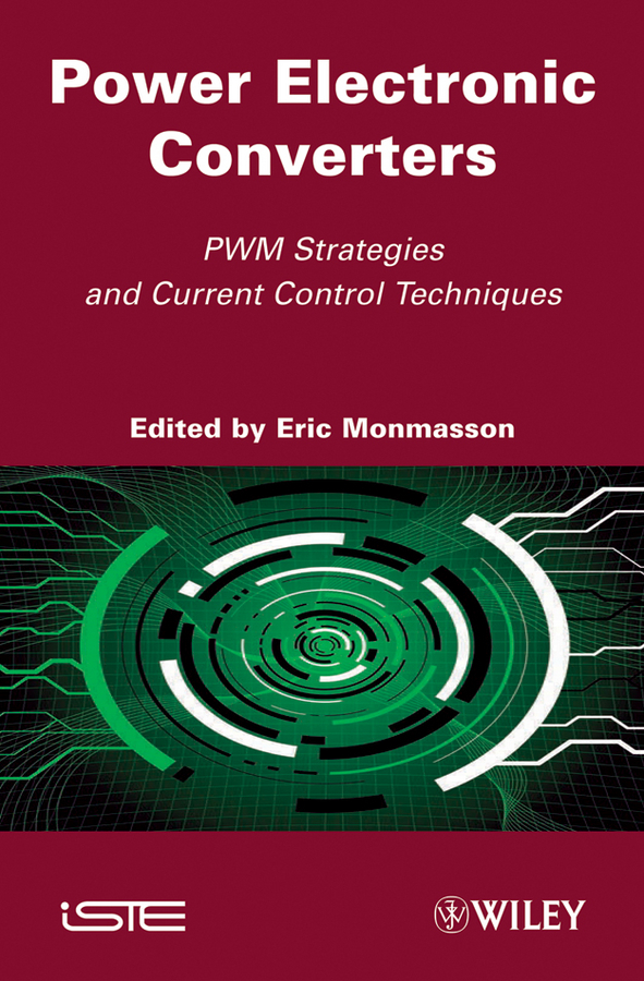 Eric Monmasson Power Electronic Converters. PWM Strategies and Current Control Techniques