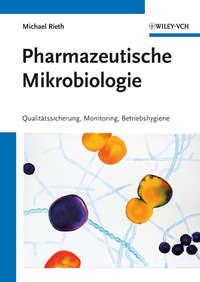 Michael  Rieth - Pharmazeutische Mikrobiologie. Qualit?tssicherung, Monitoring, Betriebshygiene