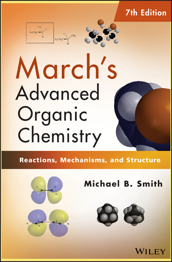 Michael B. Smith March's Advanced Organic Chemistry. Reactions, Mechanisms, and Structure
