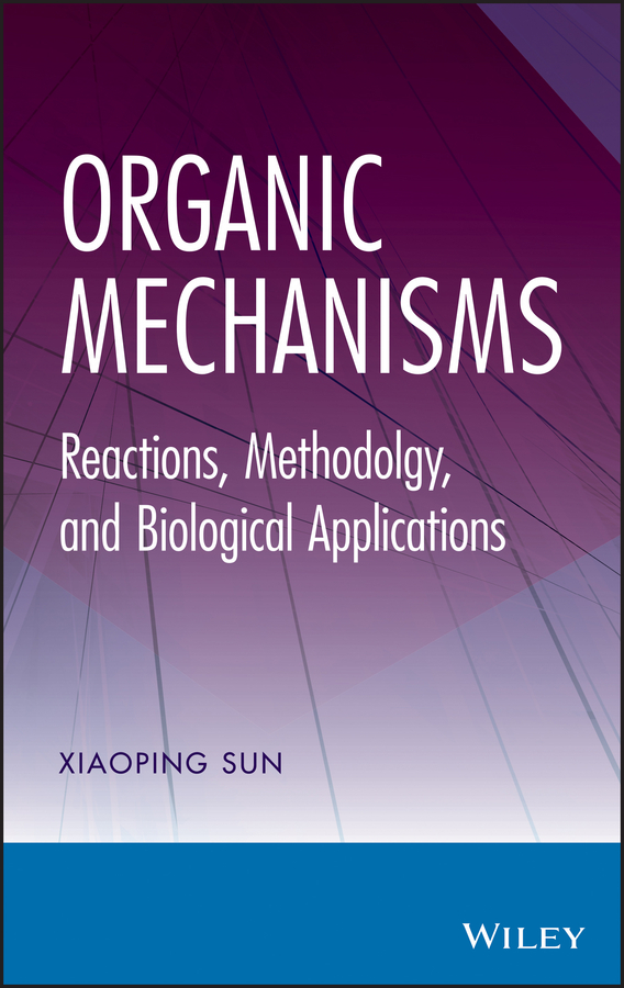 Xiaoping Sun Organic Mechanisms. Reactions, Methodology, and Biological Applications theilheimer synthetic methods of organic chemistry yearbook 1974