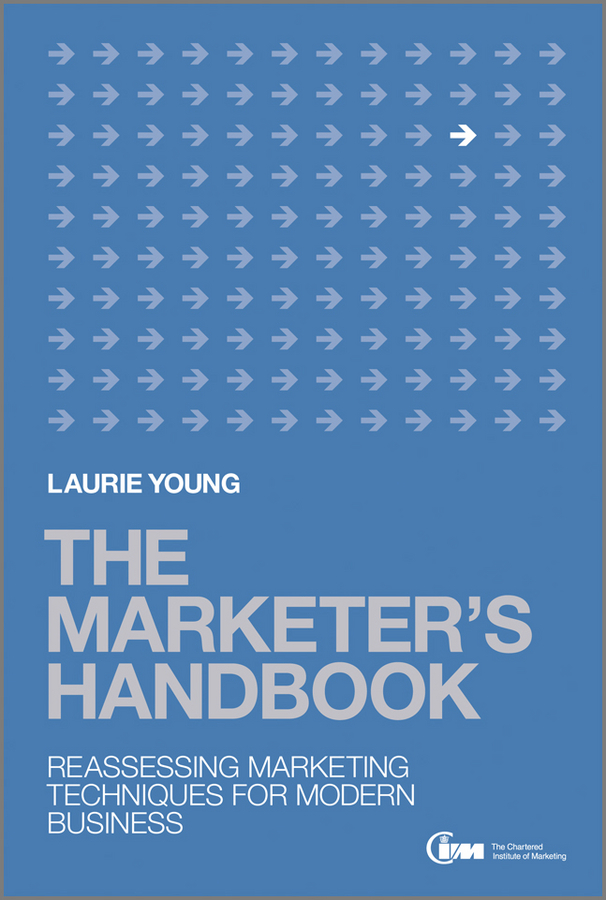 Laurie Young The Marketer's Handbook. Reassessing Marketing Techniques for Modern Business