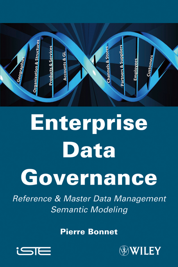 Pierre  Bonnet. Enterprise Data Governance. Reference and Master Data Management Semantic Modeling
