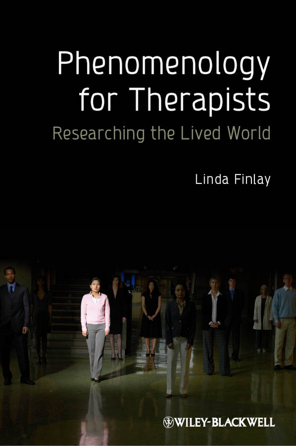 Linda Finlay Phenomenology for Therapists. Researching the Lived World ISBN: 9781119975113 how to research