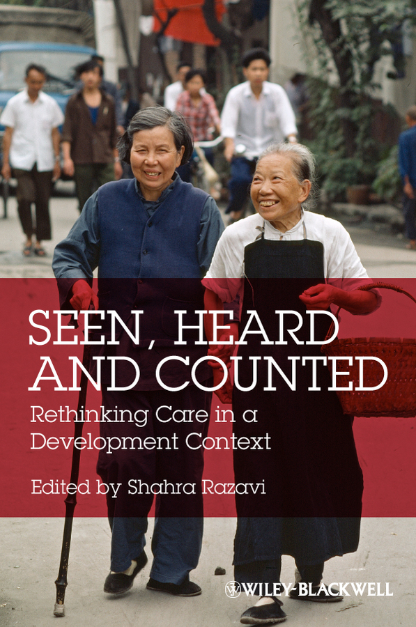 Shahra Razavi Seen, Heard and Counted. Rethinking Care in a Development Context