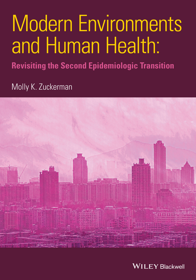 Molly Zuckerman K.. Modern Environments and Human Health. Revisiting the Second Epidemiological Transition
