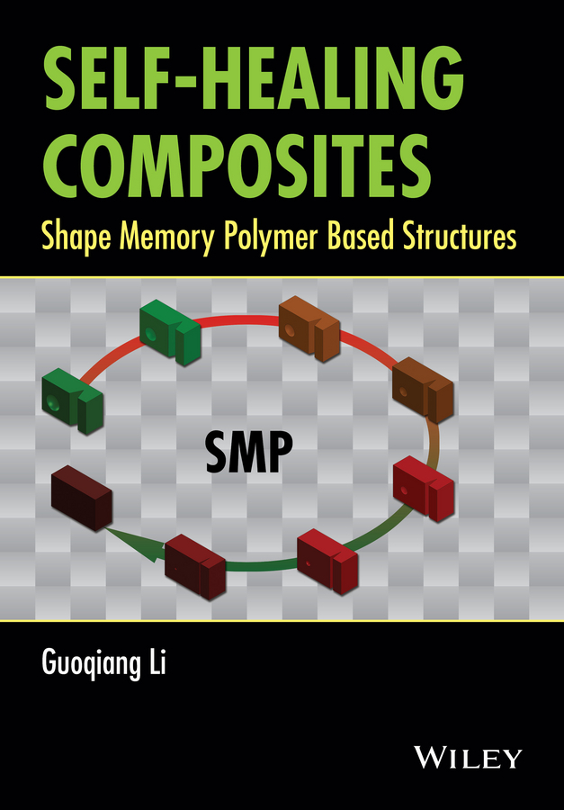 Guoqiang  Li Self-Healing Composites. Shape Memory Polymer Based Structures frp composites in civil engineering