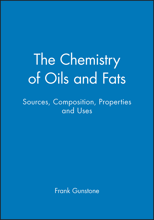 все цены на Frank Gunstone The Chemistry of Oils and Fats. Sources, Composition, Properties and Uses