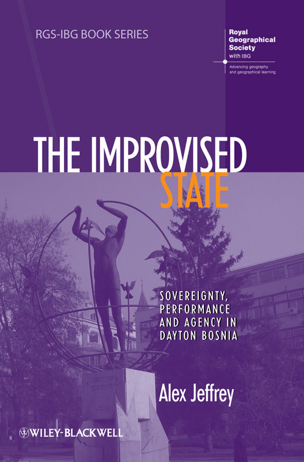 Alex  Jeffrey The Improvised State. Sovereignty, Performance and Agency in Dayton Bosnia performance evaluation of a vanet in a realistic scenario