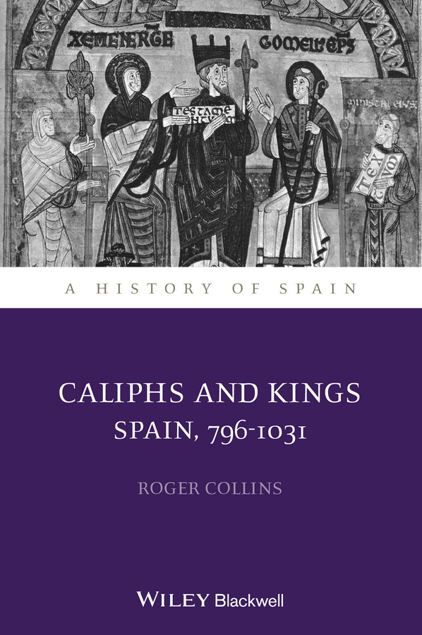 Roger Collins Caliphs and Kings. Spain, 796-1031