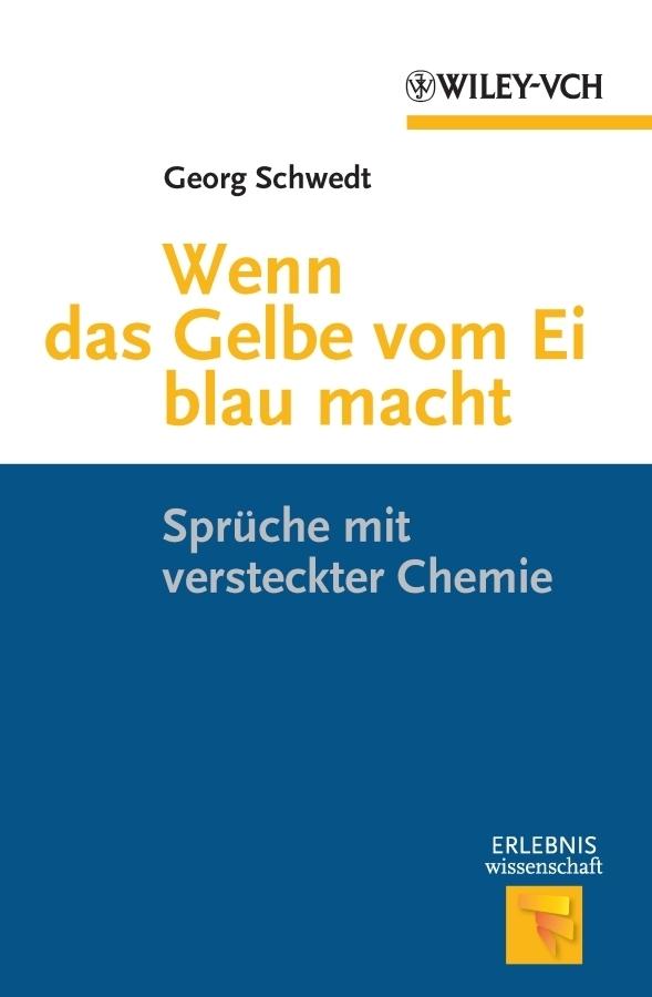 Georg Schwedt Wenn das Gelbe vom Ei blau macht. Spruche mit versteckter Chemie georg schwedt lava magma sternenstaub chemie im inneren von erde mond und sonne