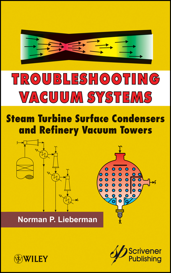 Norman Lieberman P. Troubleshooting Vacuum Systems. Steam Turbine Surface Condensers and Refinery Vacuum Towers norman god that limps – science and technology i n the eighties