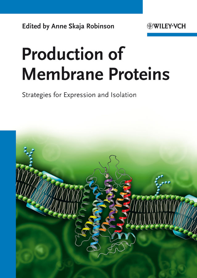 Anne Robinson Skaja Production of Membrane Proteins. Strategies for Expression and Isolation