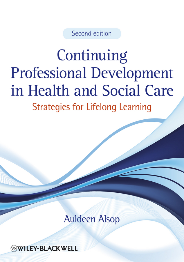 Auldeen Alsop Continuing Professional Development in Health and Social Care. Strategies for Lifelong Learning ISBN: 9781118539552 the implementation of teachers cpd