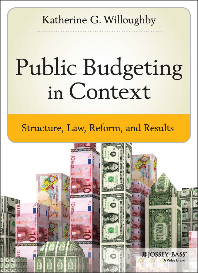 Katherine Willoughby G.. Public Budgeting in Context. Structure, Law, Reform and Results