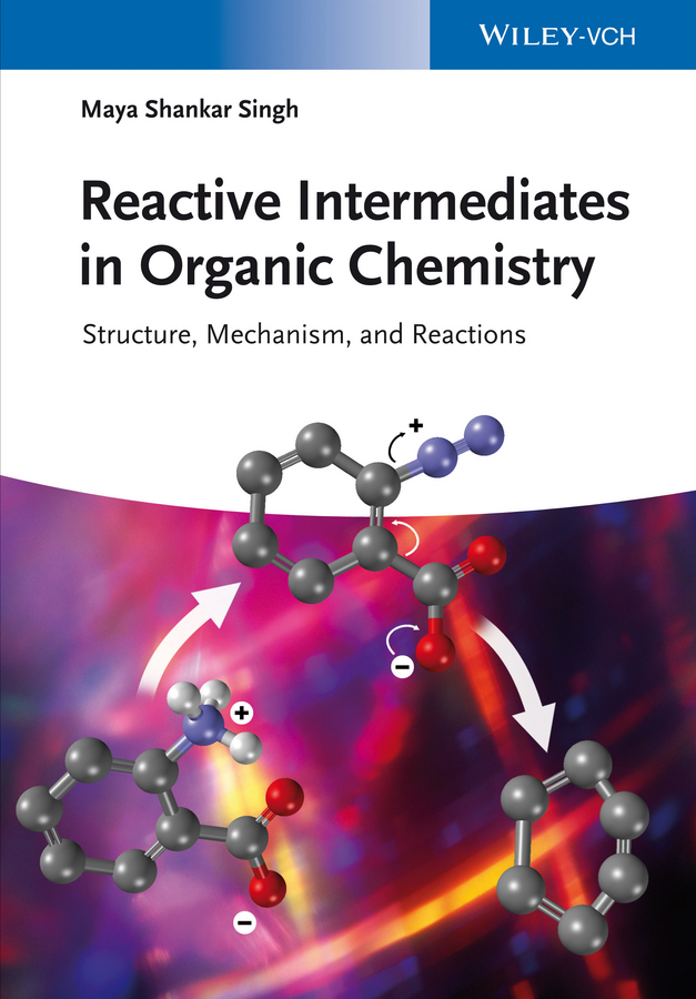 Maya Singh Shankar Reactive Intermediates in Organic Chemistry. Structure, Mechanism, and Reactions advances in physical organic chemistry 46