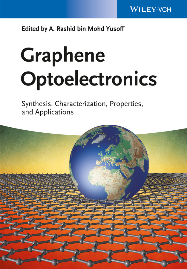Abdul Rashid bin M. Yusoff Graphene Optoelectronics. Synthesis, Characterization, Properties, and Applications