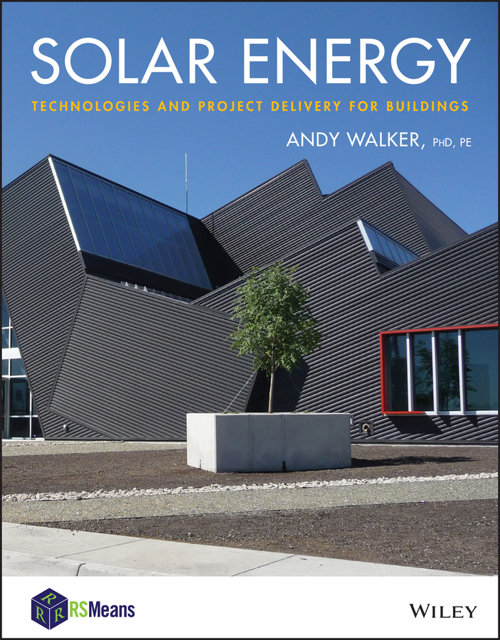 Andy Walker Solar Energy. Technologies and Project Delivery for Buildings c chen julian physics of solar energy
