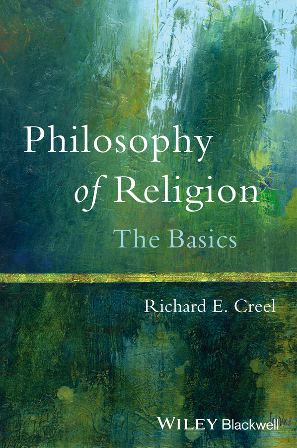 Richard Creel E. Philosophy of Religion. The Basics