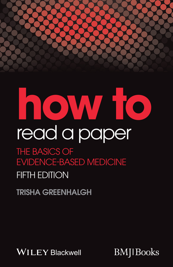 Trisha Greenhalgh How to Read a Paper. The Basics of Evidence-Based Medicine ISBN: 9781118801116 principles of evolutionary medicine