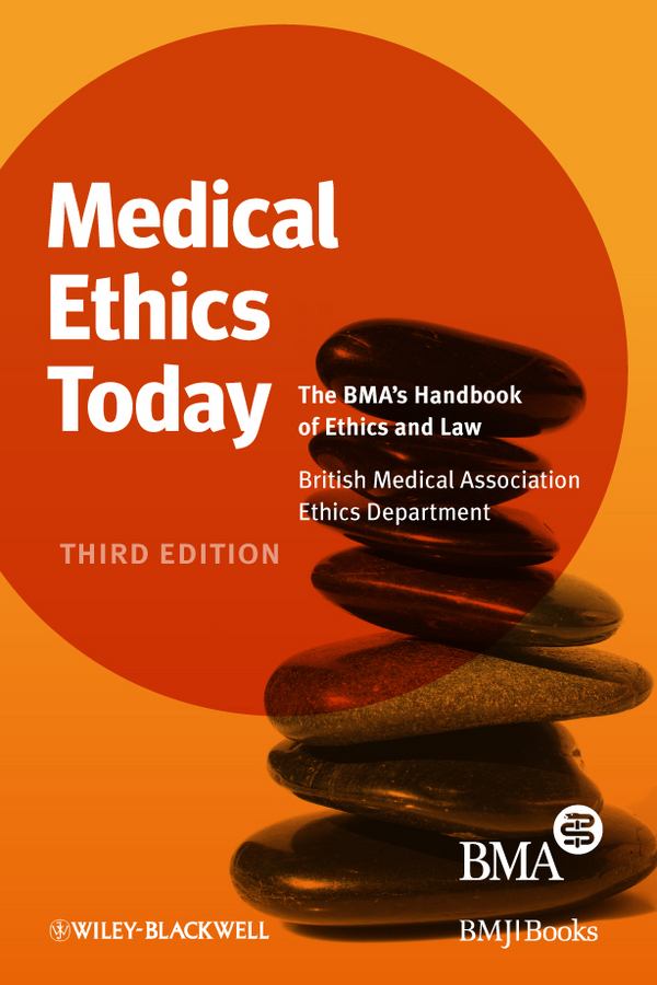 British Association Medical Medical Ethics Today. The BMA's Handbook of Ethics and Law ISBN: 9781444355635 appreciative ethics