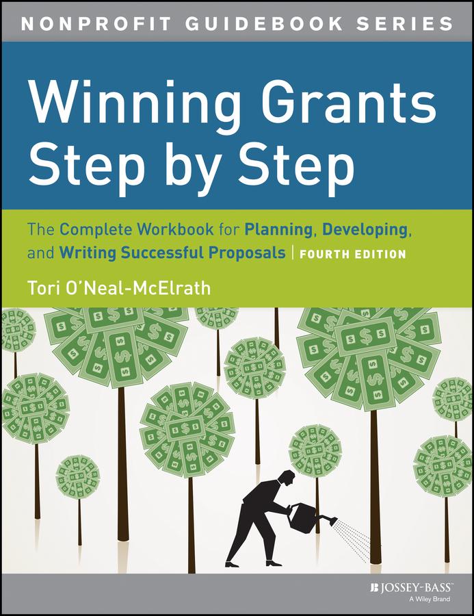 Tori  O'Neal-McElrath Winning Grants Step by Step. The Complete Workbook for Planning, Developing and Writing Successful Proposals pamela mcghee painless project management a step by step guide for planning executing and managing projects
