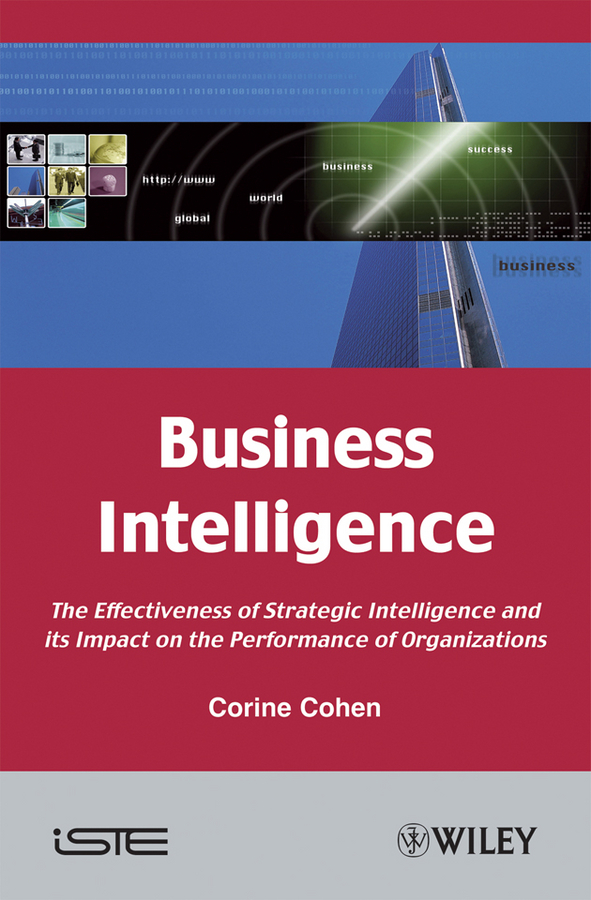 Corine  Cohen Business Intelligence. The Effectiveness of Strategic Intelligence and its Impact on the Performance of Organizations lavi mohan r the impact of ifrs on industry