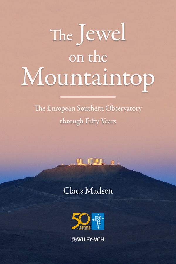 Claus  Madsen. The Jewel on the Mountaintop. The European Southern Observatory through Fifty Years