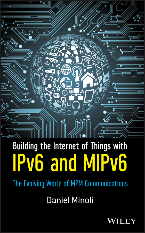 Daniel Minoli Building the Internet of Things with IPv6 and MIPv6. The Evolving World of M2M Communications empire of things