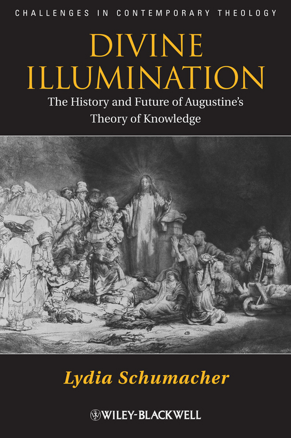 Lydia Schumacher Divine Illumination. The History and Future of Augustine's Theory of Knowledge