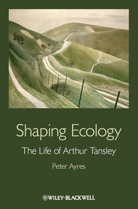 Peter Ayres G. - Shaping Ecology. The Life of Arthur Tansley