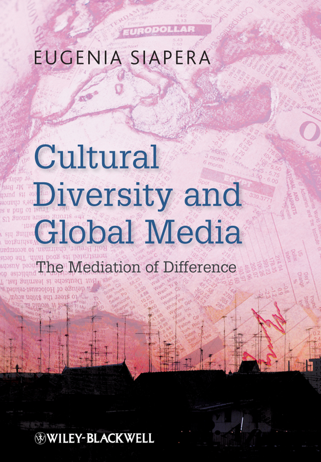 Eugenia Siapera Cultural Diversity and Global Media. The Mediation of Difference orality online and the promotion of cultural diversity