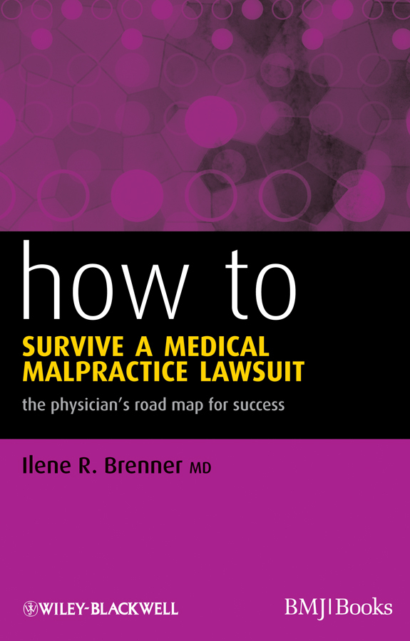 Ilene Brenner R. How to Survive a Medical Malpractice Lawsuit. The Physician's Roadmap for Success how to plan a wedding for a royal spy