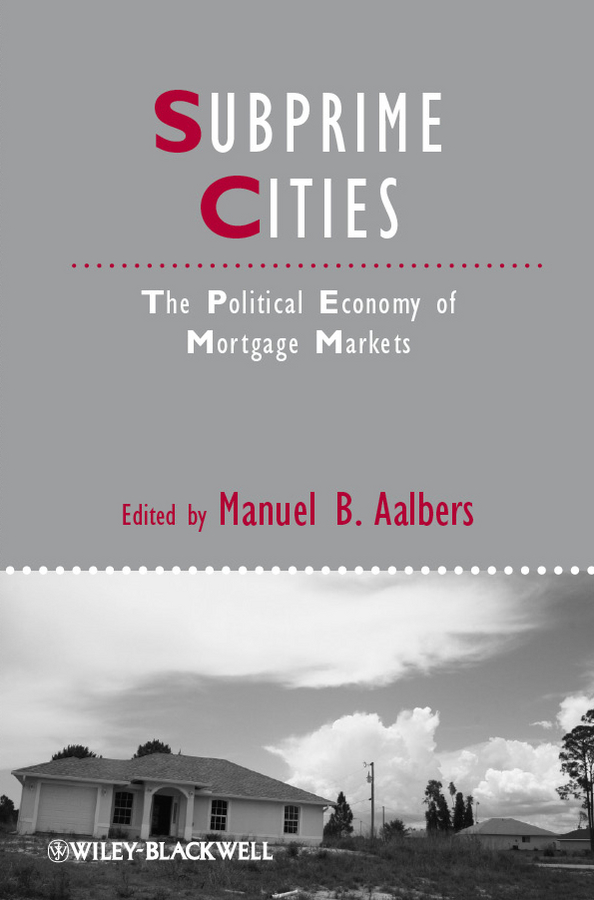 Manuel Aalbers B. Subprime Cities. The Political Economy of Mortgage Markets i manev social capital and strategy effectiveness an empirical study of entrepreneurial ventures in a transition economy