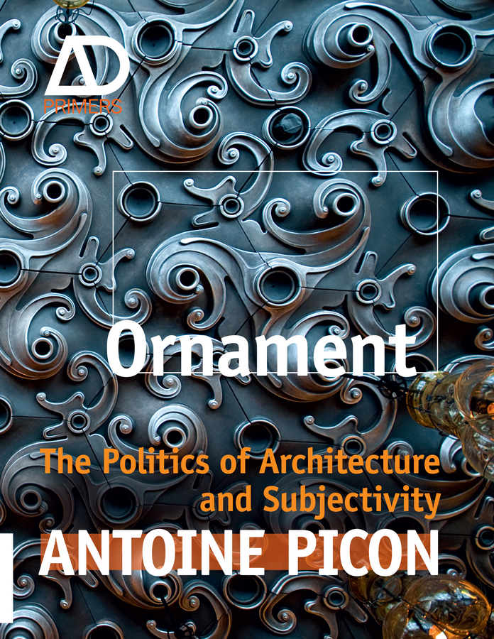Antoine  Picon Ornament. The Politics of Architecture and Subjectivity purnima sareen sundeep kumar and rakesh singh molecular and pathological characterization of slow rusting in wheat