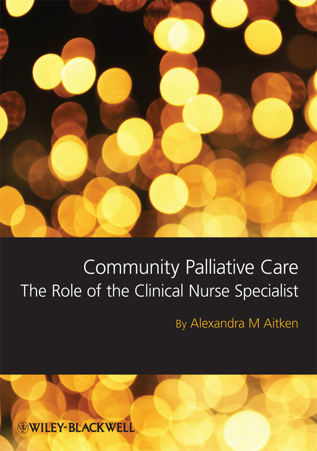 Sandra  Aitken Community Palliative Care. The Role of the Clinical Nurse Specialist terrence montague patients first closing the health care gap in canada
