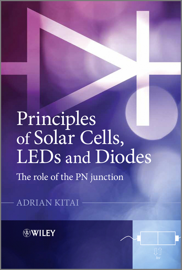 Adrian Kitai Principles of Solar Cells, LEDs and Diodes. The role of the PN junction ISBN: 9781119974550 solution processed organic solar cells