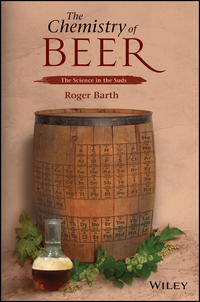 Roger  Barth - The Chemistry of Beer. The Science in the Suds