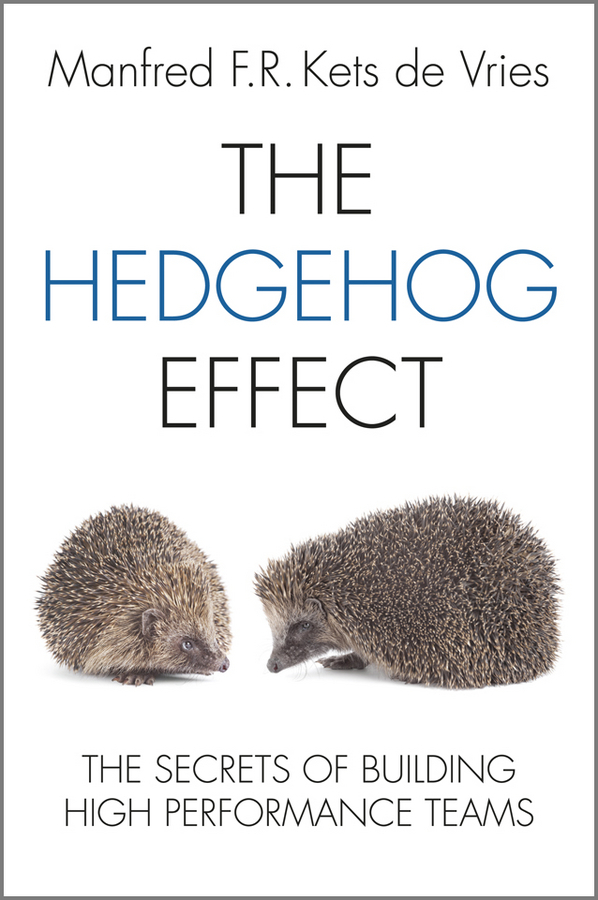 Manfred F. R. Kets de Vries The Hedgehog Effect. The Secrets of Building High Performance Teams