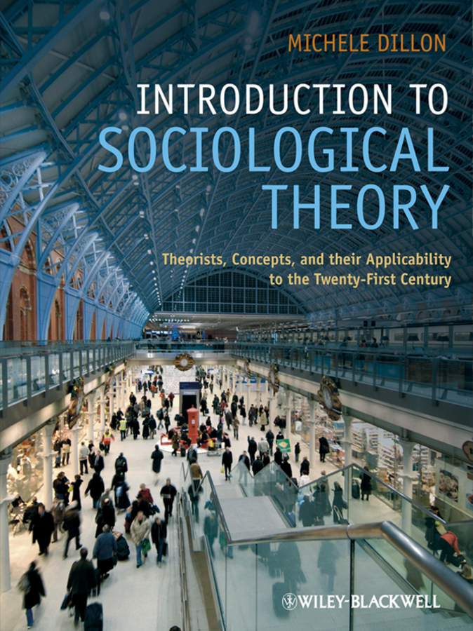 Michele Dillon Introduction to Sociological Theory, eTextbook. Theorists, Concepts, and their Applicability to the Twenty-First Century