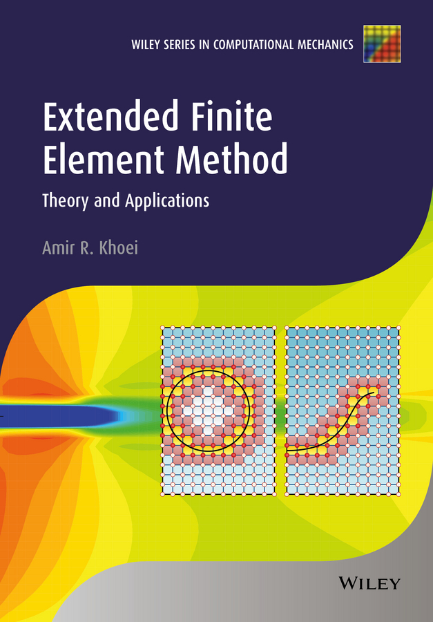 Amir Khoei R. Extended Finite Element Method. Theory and Applications rd cook cook concepts and applications of finite element analysis 2ed