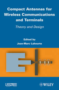 Jean-Marc  Laheurte - Compact Antennas for Wireless Communications and Terminals. Theory and Design